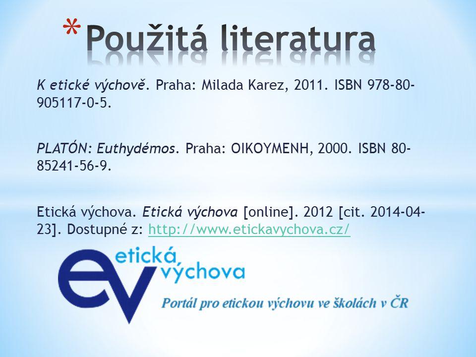 Použitá literatura K etické výchově. Praha: Milada Karez, 2011. ISBN 978-80- 905117-0-5.