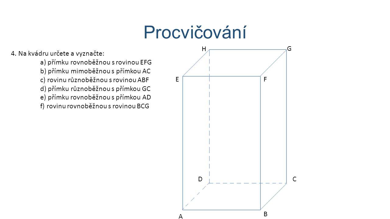 Procvičování F B C D E A G H 4. Na kvádru určete a vyznačte: