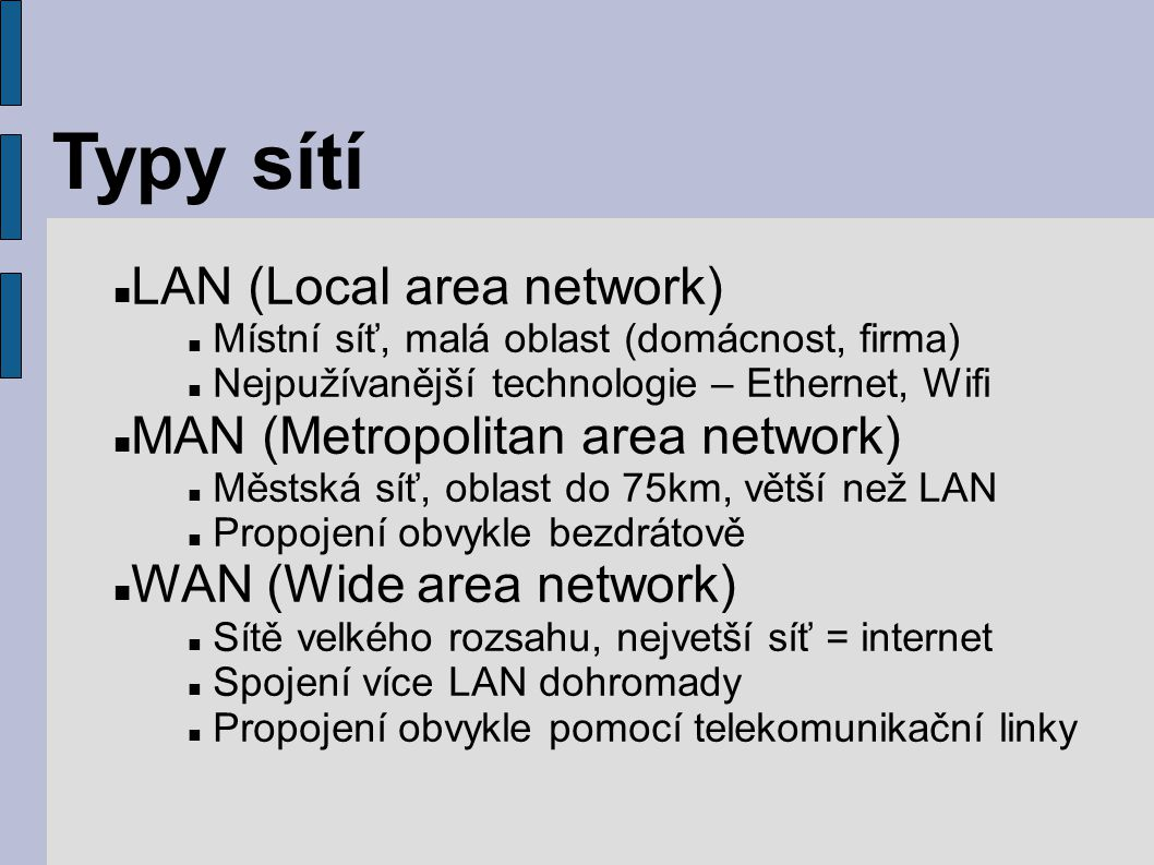 Typy sítí LAN (Local area network) MAN (Metropolitan area network)