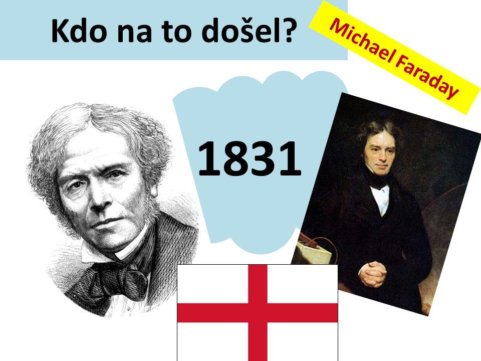 Kdo na to došel Michael Faraday 1831 V./2./83