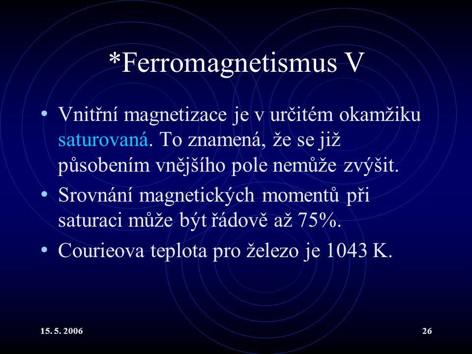 *Ferromagnetismus V Vnitřní magnetizace je v určitém okamžiku saturovaná. To znamená, že se již působením vnějšího pole nemůže zvýšit.