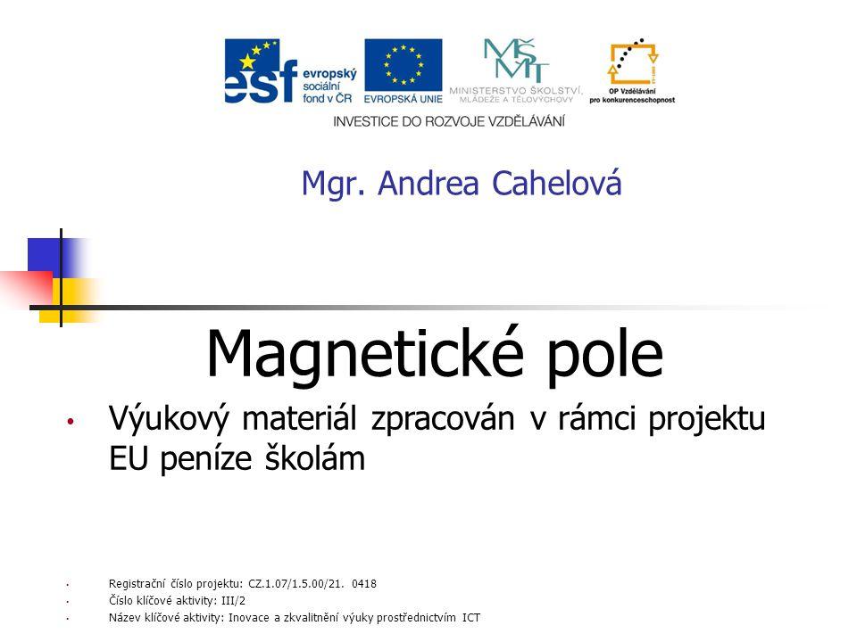 Magnetické pole Mgr. Andrea Cahelová
