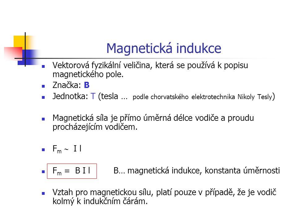 Magnetická indukce Vektorová fyzikální veličina, která se používá k popisu magnetického pole. Značka: B.
