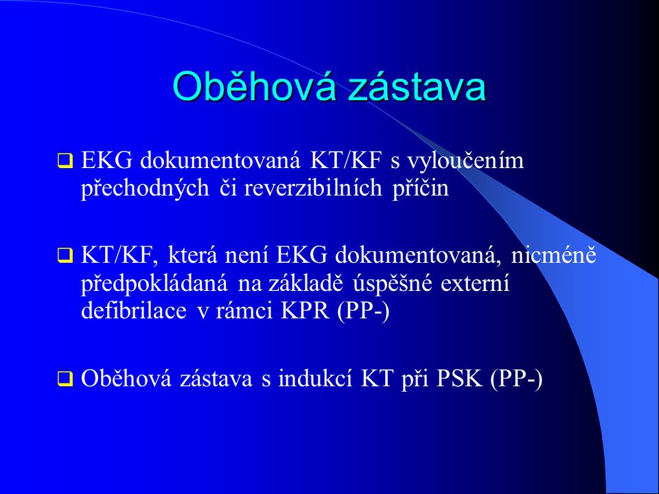 Oběhová zástava EKG dokumentovaná KT/KF s vyloučením přechodných či reverzibilních příčin.