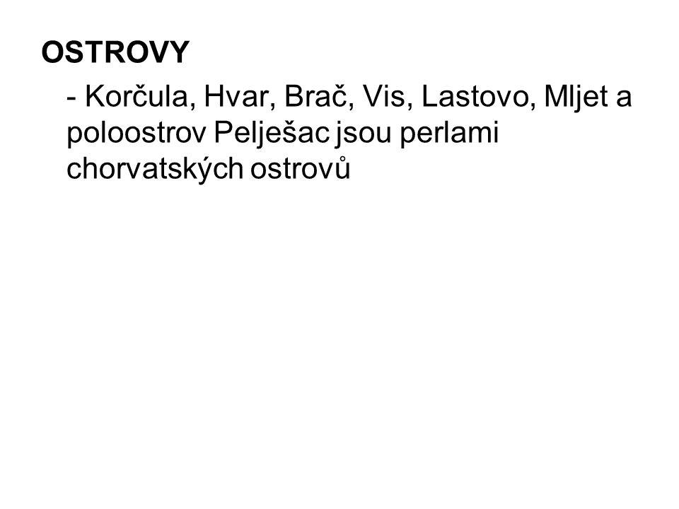 OSTROVY - Korčula, Hvar, Brač, Vis, Lastovo, Mljet a poloostrov Pelješac jsou perlami chorvatských ostrovů.