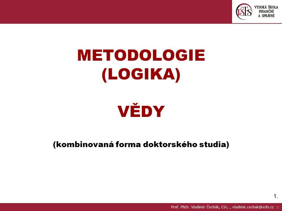 METODOLOGIE (LOGIKA) VĚDY (kombinovaná forma doktorského studia)