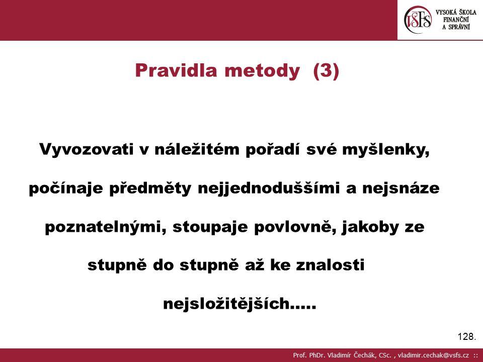Pravidla metody (3) Vyvozovati v náležitém pořadí své myšlenky,
