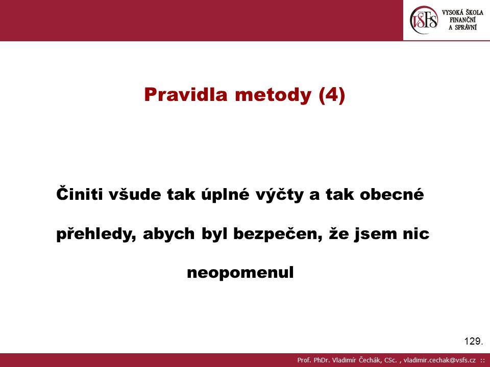 Pravidla metody (4) Činiti všude tak úplné výčty a tak obecné