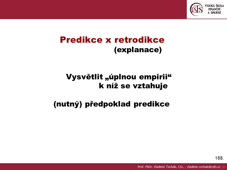 """Predikce x retrodikce (explanace) Vysvětlit """"úplnou empirii"""
