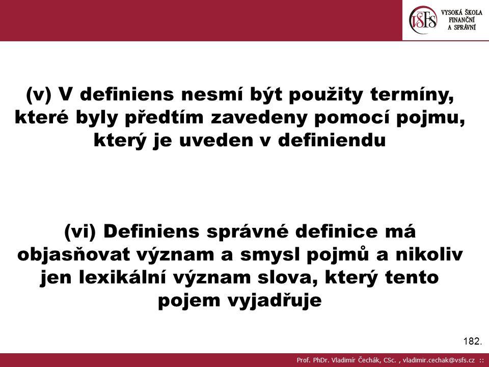 (v) V definiens nesmí být použity termíny, které byly předtím zavedeny pomocí pojmu, který je uveden v definiendu