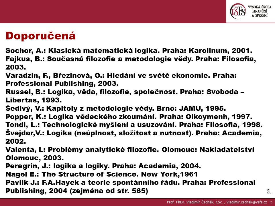 Doporučená Sochor, A.: Klasická matematická logika. Praha: Karolinum, 2001.