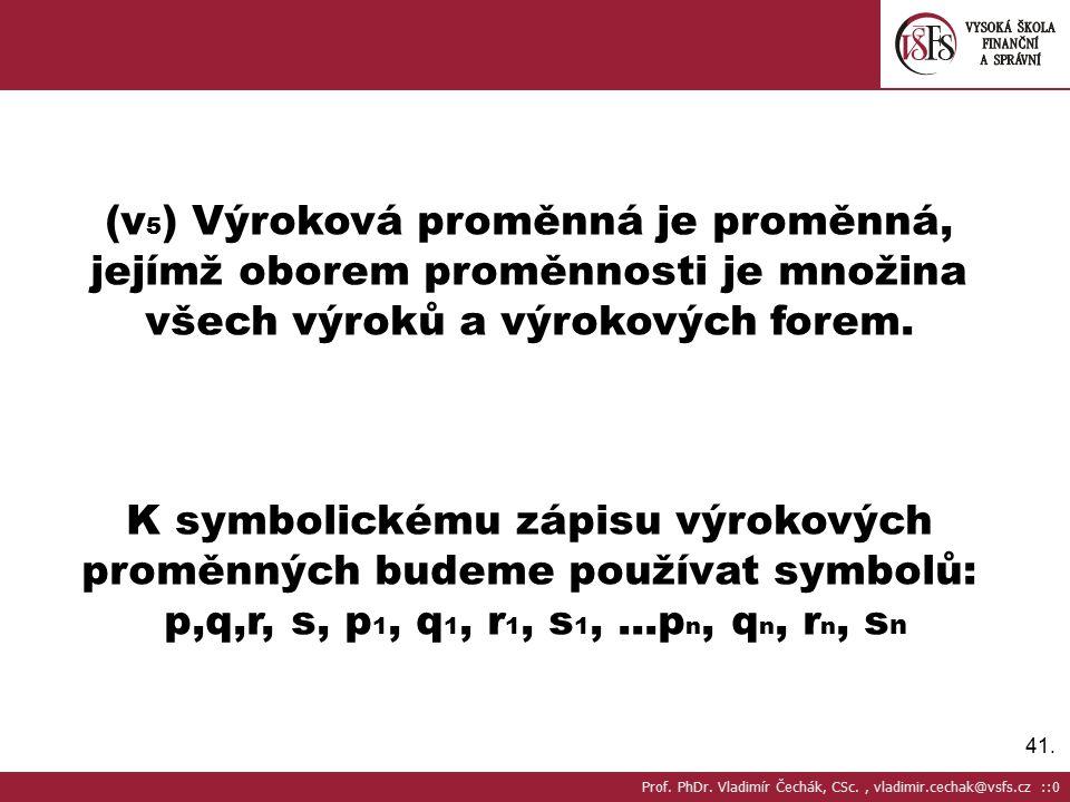 K symbolickému zápisu výrokových proměnných budeme používat symbolů: