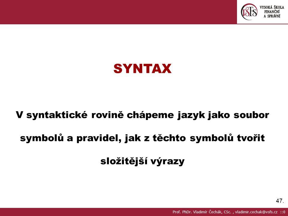SYNTAX V syntaktické rovině chápeme jazyk jako soubor