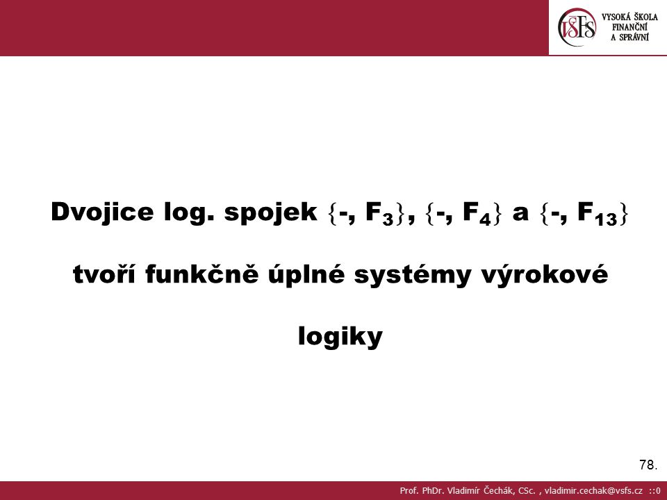 Dvojice log. spojek -, F3, -, F4 a -, F13