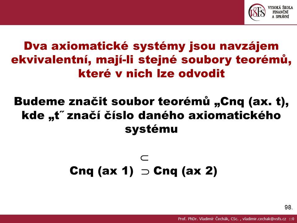 Dva axiomatické systémy jsou navzájem ekvivalentní, mají-li stejné soubory teorémů, které v nich lze odvodit