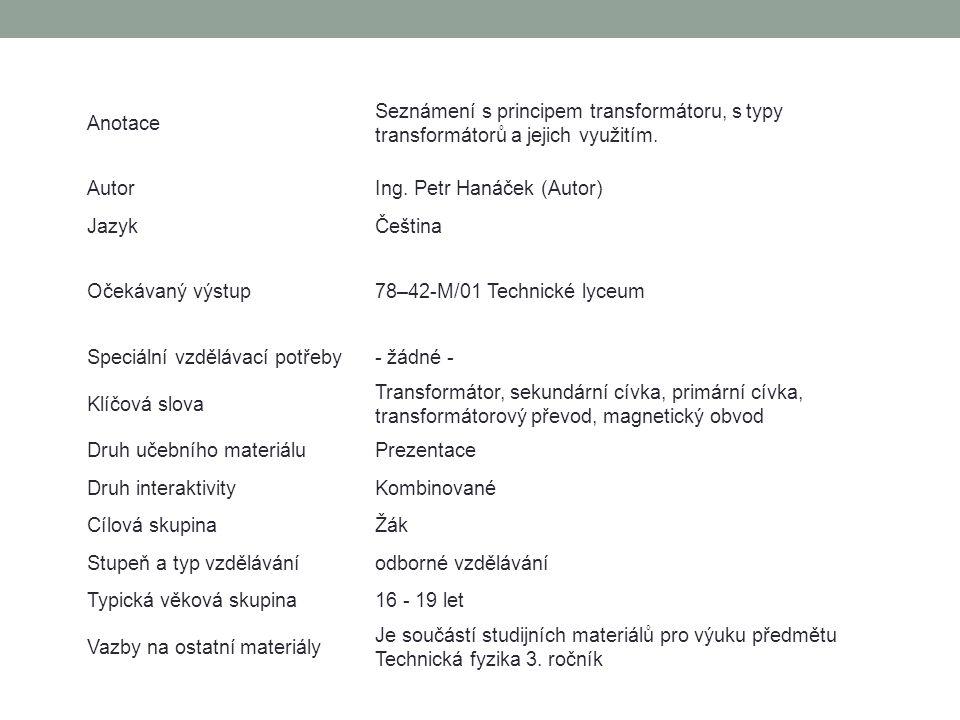 Anotace Seznámení s principem transformátoru, s typy transformátorů a jejich využitím. Autor. Ing. Petr Hanáček (Autor)