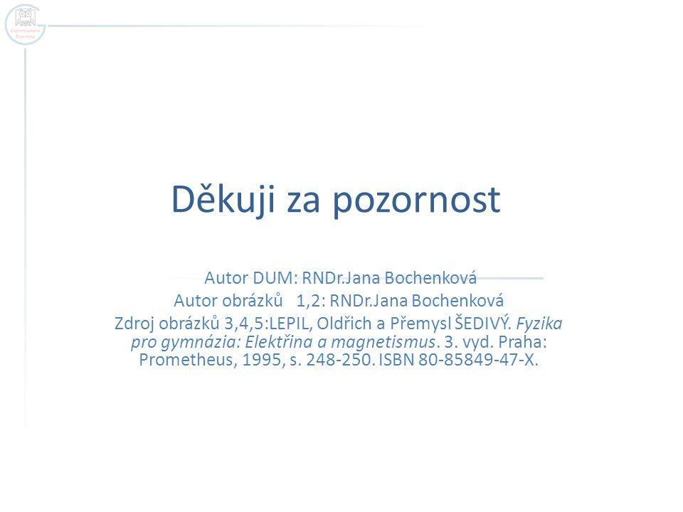 Děkuji za pozornost Autor DUM: RNDr.Jana Bochenková
