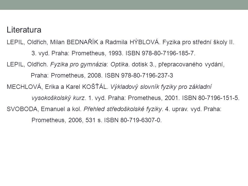 Literatura LEPIL, Oldřich, Milan BEDNAŘÍK a Radmila HÝBLOVÁ. Fyzika pro střední školy II. 3. vyd. Praha: Prometheus, 1993. ISBN 978-80-7196-185-7.