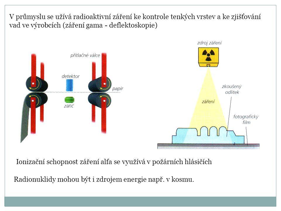 V průmyslu se užívá radioaktivní záření ke kontrole tenkých vrstev a ke zjišťování vad ve výrobcích (záření gama - deflektoskopie)