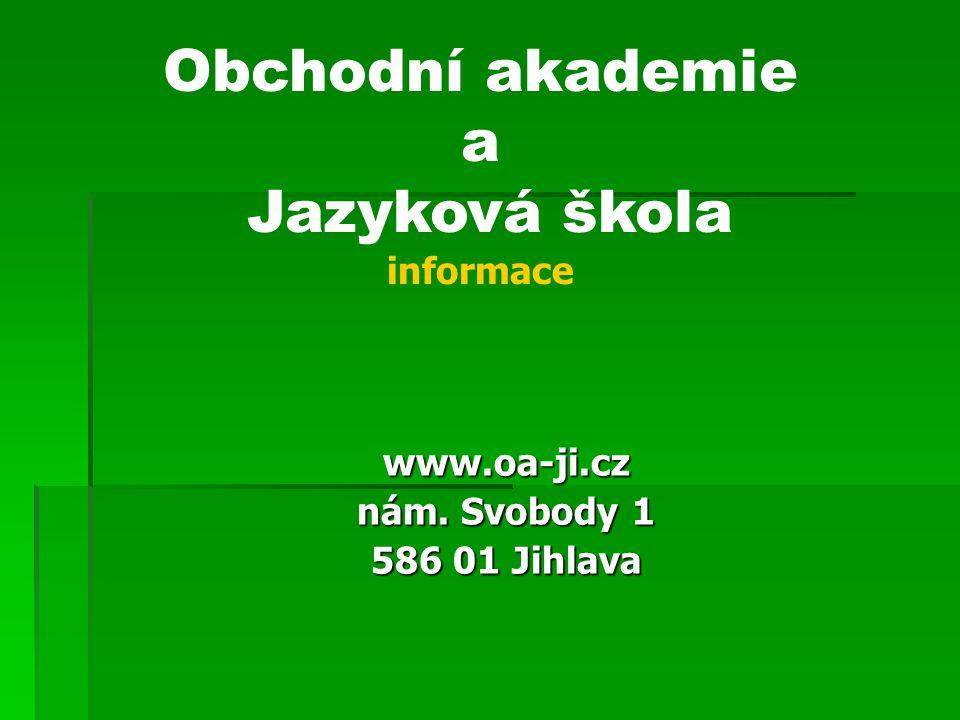 Obchodní akademie a Jazyková škola informace www.oa-ji.cz