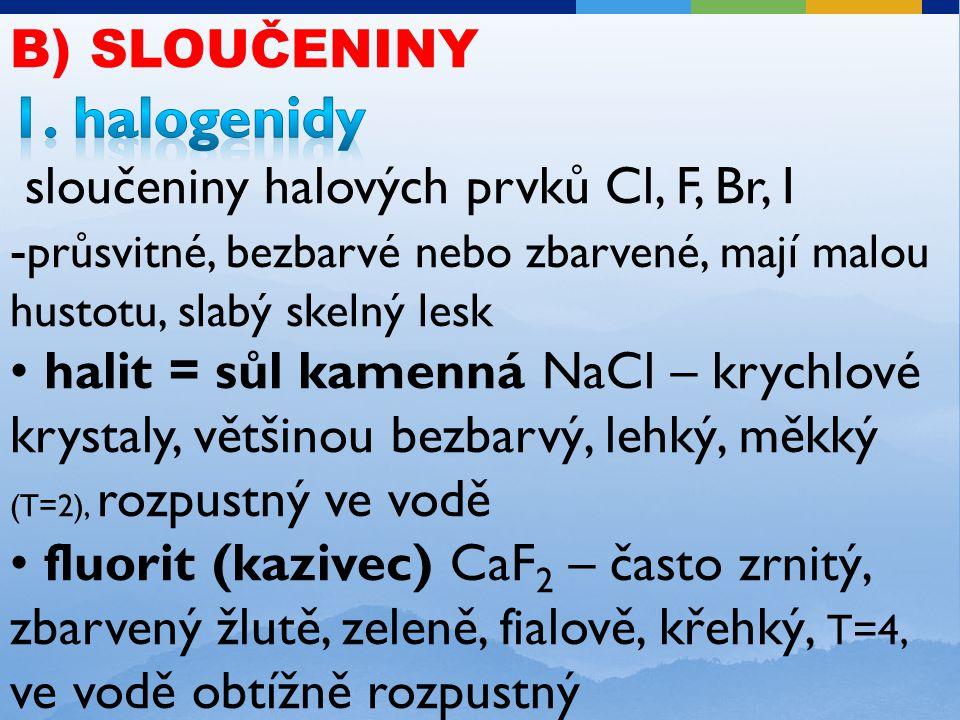 1. halogenidy B) SLOUČENINY sloučeniny halových prvků Cl, F, Br, I