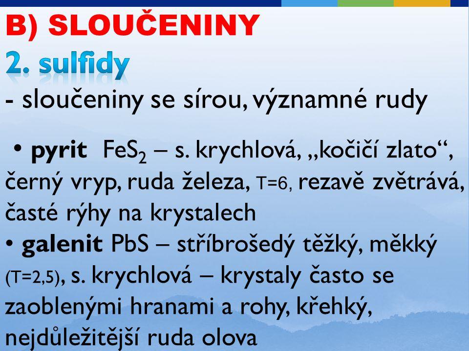 2. sulfidy B) SLOUČENINY - sloučeniny se sírou, významné rudy