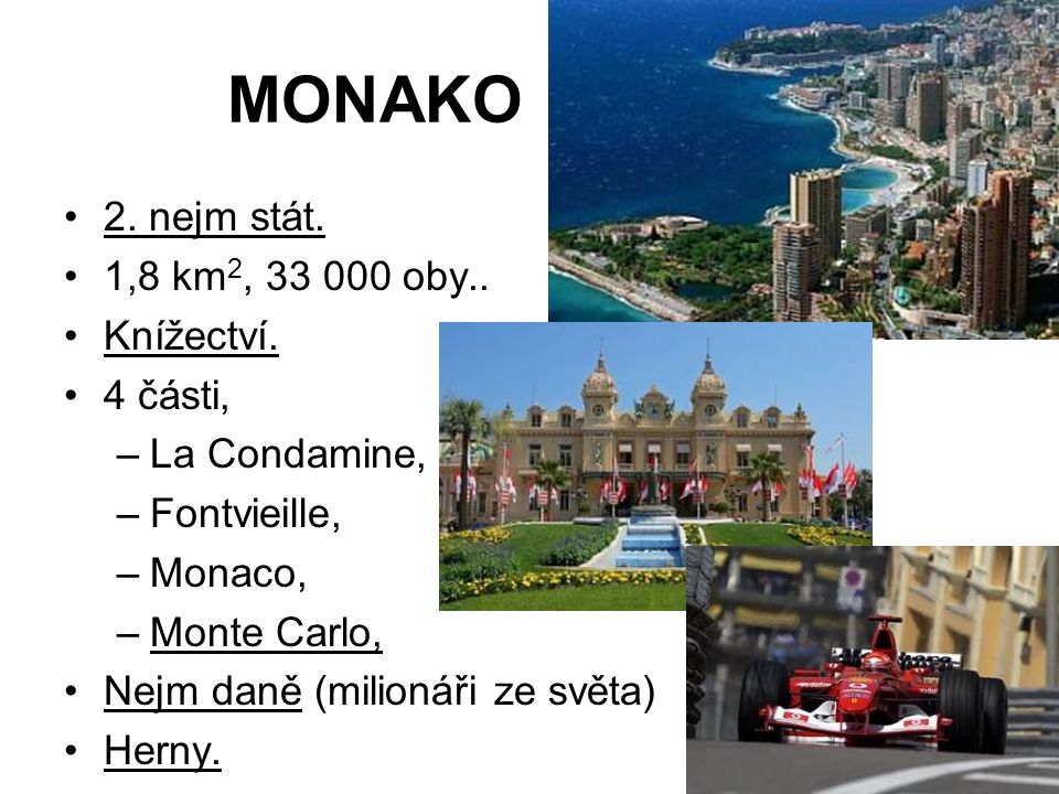 MONAKO 2. nejm stát. 1,8 km2, 33 000 oby.. Knížectví. 4 části,