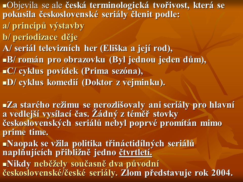 Objevila se ale česká terminologická tvořivost, která se pokusila československé seriály členit podle: