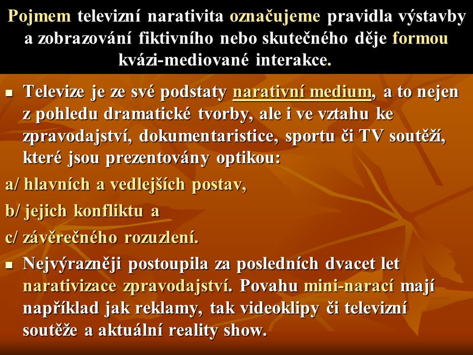 Pojmem televizní narativita označujeme pravidla výstavby a zobrazování fiktivního nebo skutečného děje formou kvázi-mediované interakce.