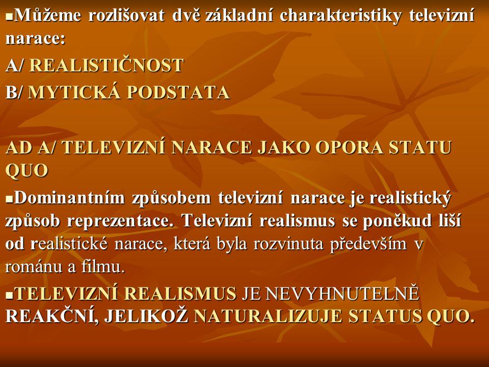Můžeme rozlišovat dvě základní charakteristiky televizní narace: