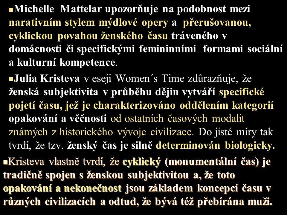 Michelle Mattelar upozorňuje na podobnost mezi narativním stylem mýdlové opery a přerušovanou, cyklickou povahou ženského času tráveného v domácnosti či specifickými femininními formami sociální a kulturní kompetence.