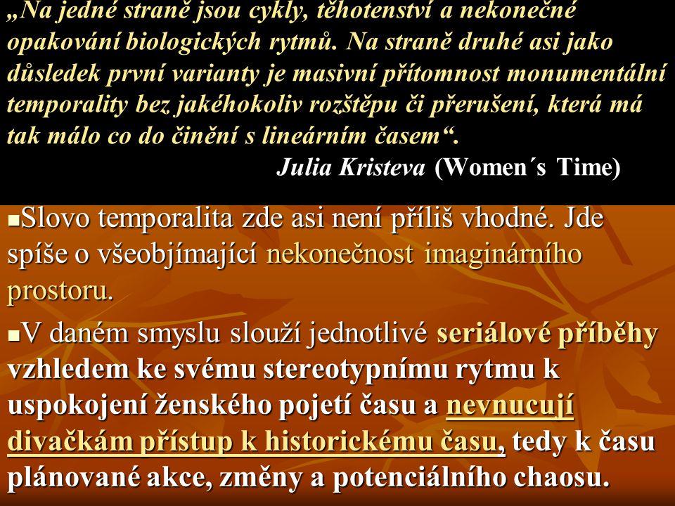 """""""Na jedné straně jsou cykly, těhotenství a nekonečné opakování biologických rytmů. Na straně druhé asi jako důsledek první varianty je masivní přítomnost monumentální temporality bez jakéhokoliv rozštěpu či přerušení, která má tak málo co do činění s lineárním časem . Julia Kristeva (Women´s Time)"""
