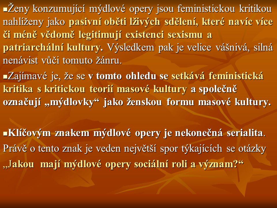 Ženy konzumující mýdlové opery jsou feministickou kritikou nahlíženy jako pasivní oběti lživých sdělení, které navíc více či méně vědomě legitimují existenci sexismu a patriarchální kultury. Výsledkem pak je velice vášnivá, silná nenávist vůči tomuto žánru.