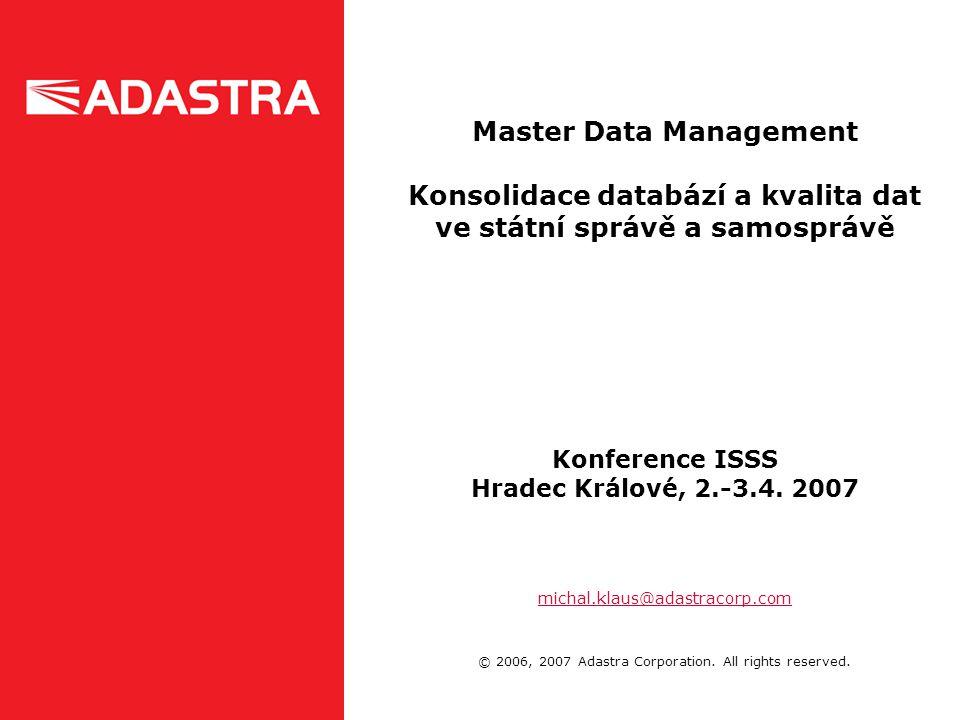 Master Data Management Konsolidace databází a kvalita dat ve státní správě a samosprávě Konference ISSS Hradec Králové, 2.-3.4.