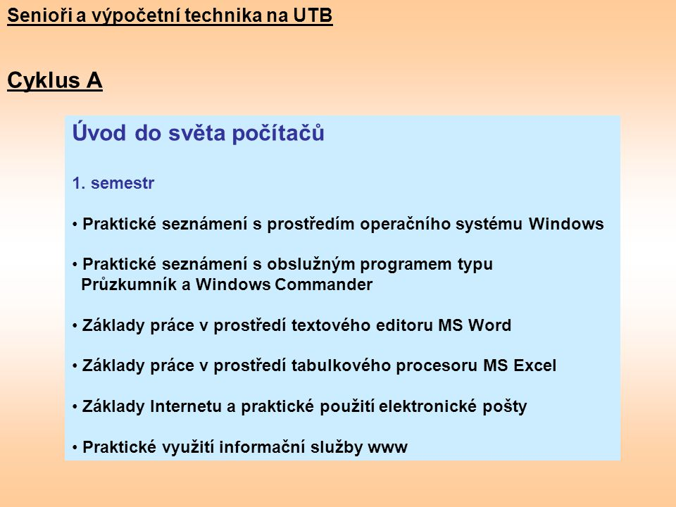 Cyklus A Úvod do světa počítačů Senioři a výpočetní technika na UTB