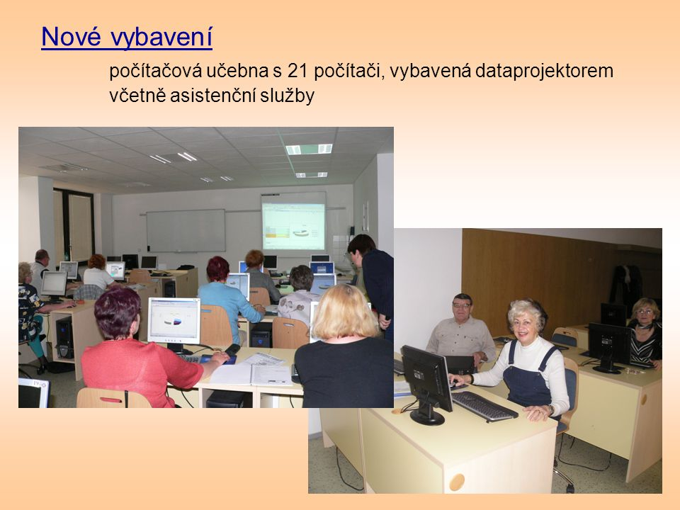 Nové vybavení počítačová učebna s 21 počítači, vybavená dataprojektorem včetně asistenční služby