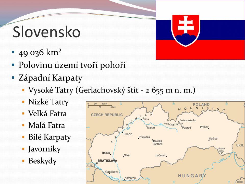 Slovensko 49 036 km² Polovinu území tvoří pohoří Západní Karpaty
