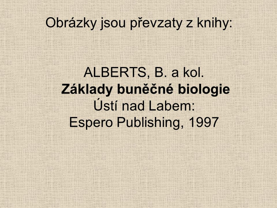 Obrázky jsou převzaty z knihy: ALBERTS, B. a kol