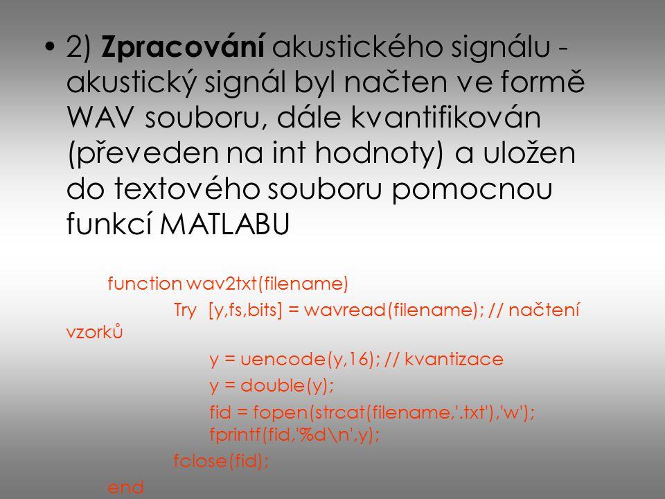 2) Zpracování akustického signálu - akustický signál byl načten ve formě WAV souboru, dále kvantifikován (převeden na int hodnoty) a uložen do textového souboru pomocnou funkcí MATLABU