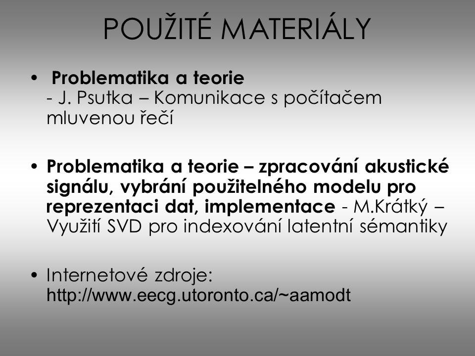 POUŽITÉ MATERIÁLY Problematika a teorie - J. Psutka – Komunikace s počítačem mluvenou řečí.