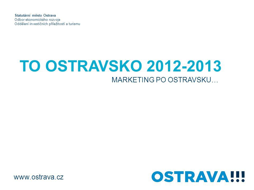 TO OSTRAVSKO 2012-2013 MARKETING PO OSTRAVSKU… www.ostrava.cz