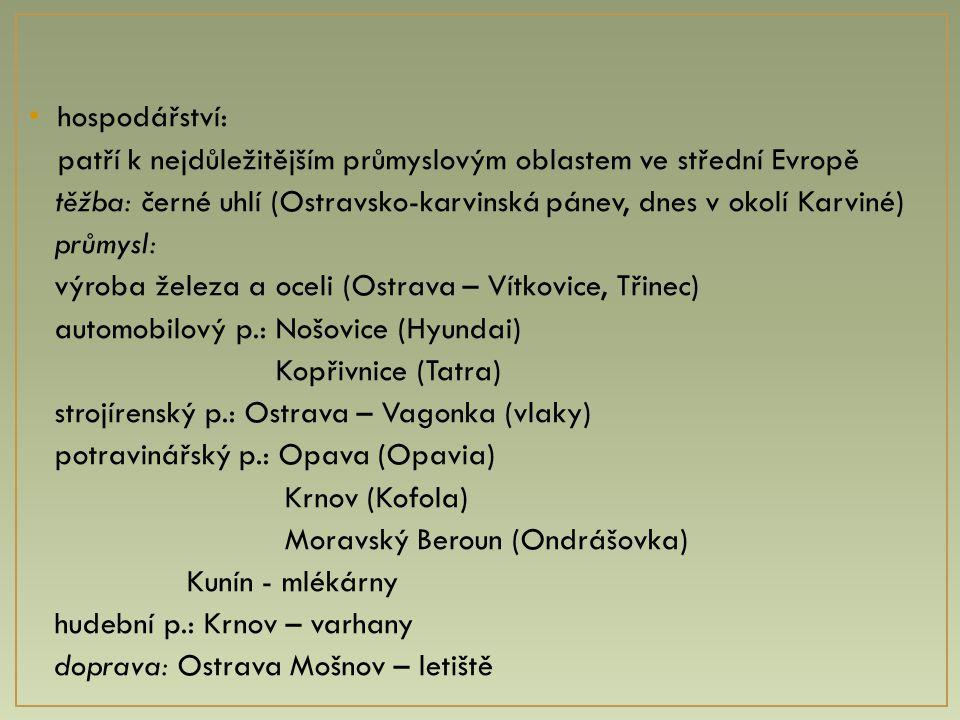 hospodářství: patří k nejdůležitějším průmyslovým oblastem ve střední Evropě. těžba: černé uhlí (Ostravsko-karvinská pánev, dnes v okolí Karviné)