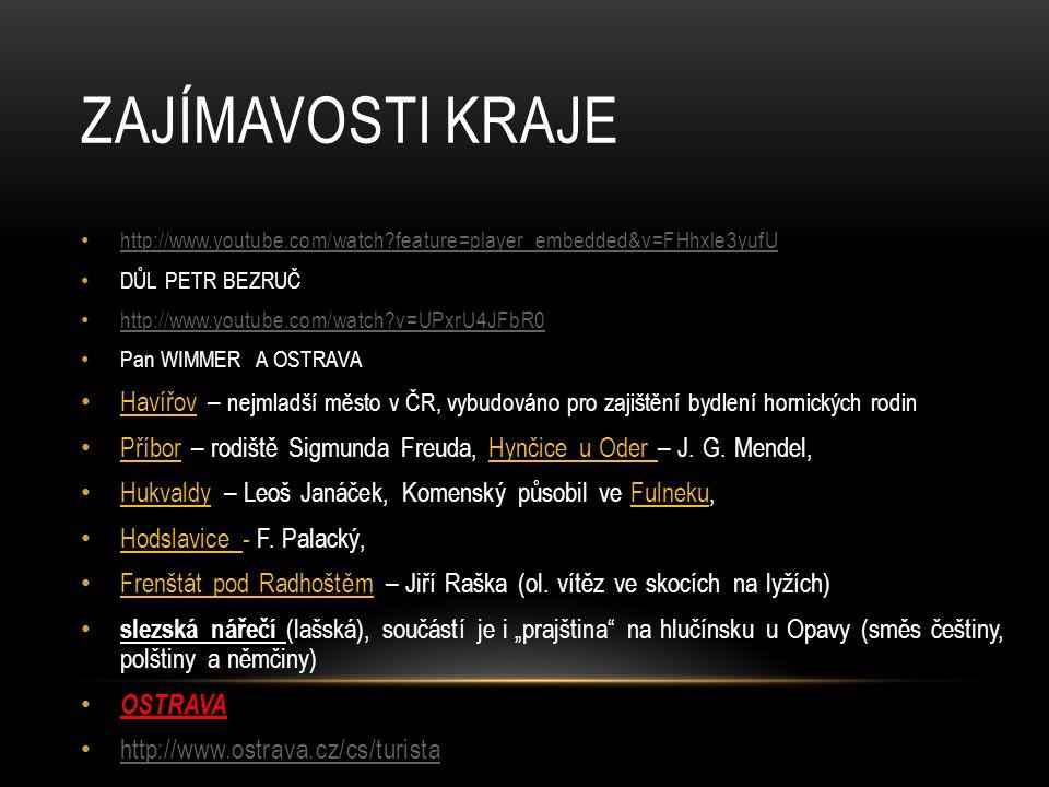 Zajímavosti kraje http://www.youtube.com/watch feature=player_embedded&v=FHhxle3yufU. DŮL PETR BEZRUČ.