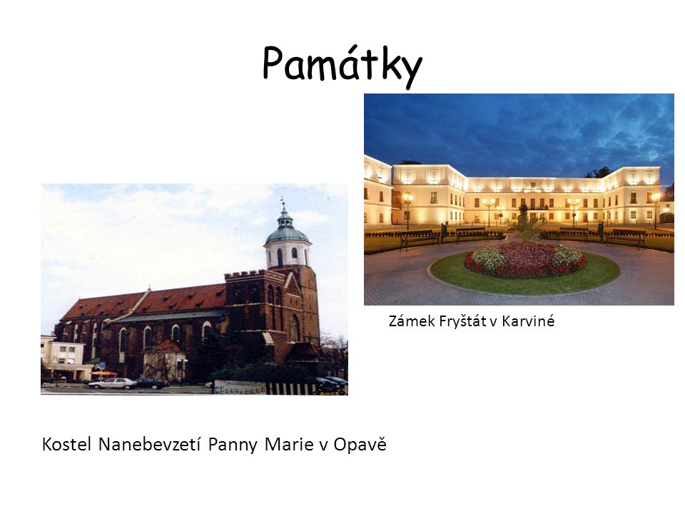 Památky Zámek Fryštát v Karviné Kostel Nanebevzetí Panny Marie v Opavě