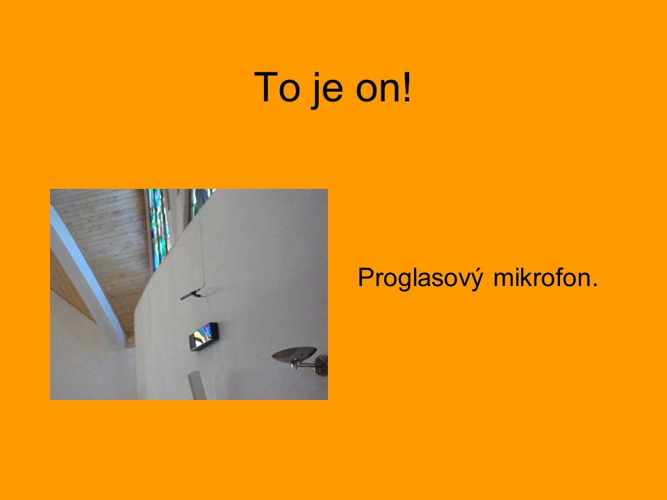To je on! Proglasový mikrofon.