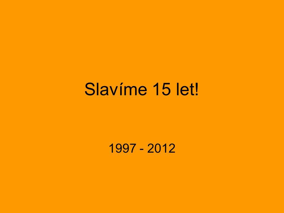 Slavíme 15 let! 1997 - 2012