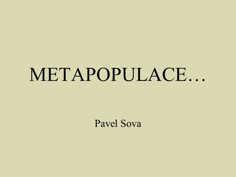 METAPOPULACE… Pavel Sova
