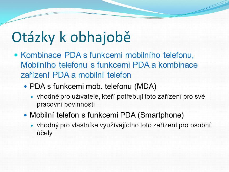 Otázky k obhajobě Kombinace PDA s funkcemi mobilního telefonu, Mobilního telefonu s funkcemi PDA a kombinace zařízení PDA a mobilní telefon.