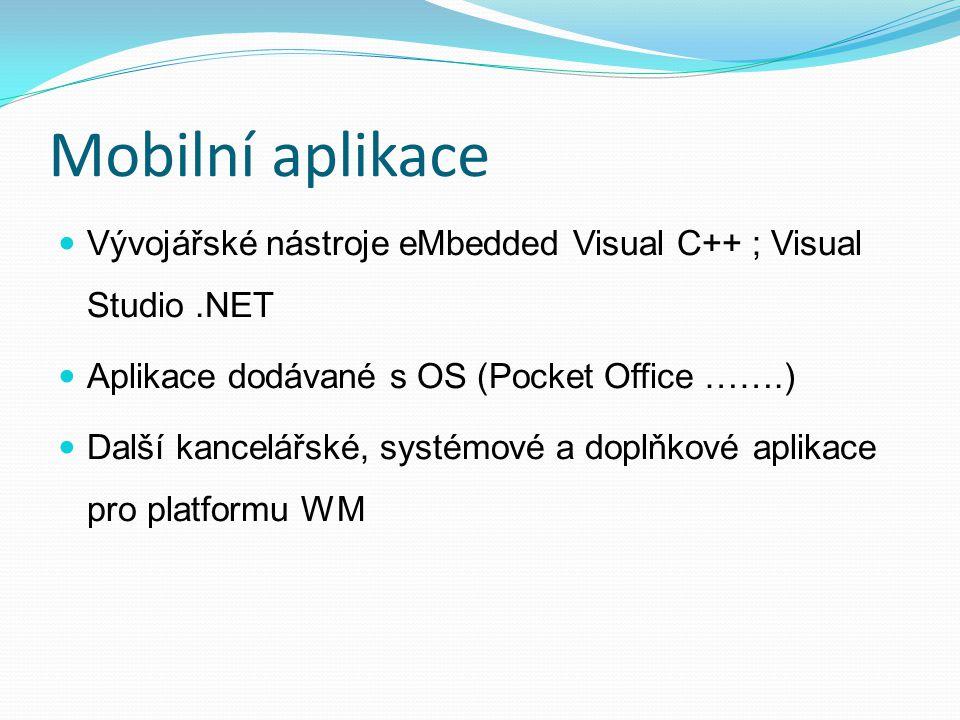 Mobilní aplikace Vývojářské nástroje eMbedded Visual C++ ; Visual Studio .NET. Aplikace dodávané s OS (Pocket Office …….)
