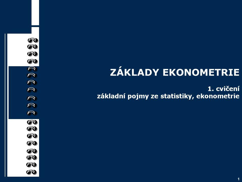 ZÁKLADY EKONOMETRIE 1. cvičení základní pojmy ze statistiky, ekonometrie
